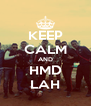 KEEP CALM AND HMD LAH - Personalised Poster A4 size