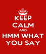 KEEP CALM AND HMM WHAT YOU SAY - Personalised Poster A4 size