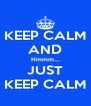 KEEP CALM AND Hmmm... JUST KEEP CALM - Personalised Poster A4 size