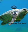keep  CALM AND HMMMMMM #im so happy for you - Personalised Poster A4 size