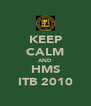 KEEP CALM AND HMS ITB 2010 - Personalised Poster A4 size