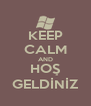KEEP CALM AND HOŞ GELDİNİZ - Personalised Poster A4 size