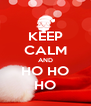 KEEP CALM AND HO HO HO - Personalised Poster A4 size