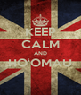 KEEP CALM AND HO'OMAU  - Personalised Poster A4 size