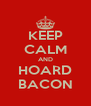 KEEP CALM AND HOARD BACON - Personalised Poster A4 size