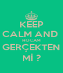 KEEP CALM AND  HOCAM GERÇEKTEN Mİ ? - Personalised Poster A4 size