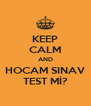 KEEP CALM AND HOCAM SINAV TEST Mİ? - Personalised Poster A4 size