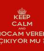 KEEP CALM AND HOCAM VEREN ÇIKIYOR MU ? - Personalised Poster A4 size