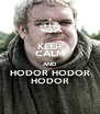 KEEP CALM AND HODOR HODOR HODOR - Personalised Poster A4 size