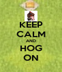 KEEP CALM AND HOG ON - Personalised Poster A4 size
