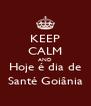 KEEP CALM AND Hoje é dia de Santé Goiânia - Personalised Poster A4 size