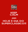 KEEP CALM AND HOJE É DIA DO  SUPERCLÁSSICO!!! - Personalised Poster A4 size