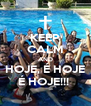 KEEP CALM AND HOJE, É HOJE É HOJE!!!  - Personalised Poster A4 size