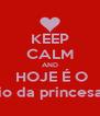 KEEP CALM AND  HOJE É O Aniversário da princesa Monique. - Personalised Poster A4 size