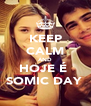 KEEP CALM AND HOJE É  SOMIC DAY  - Personalised Poster A4 size