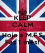 KEEP CALM AND Hoje a M.F.S Faz 1 mês! - Personalised Poster A4 size