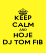 KEEP CALM AND HOJE DJ TOM FIB - Personalised Poster A4 size