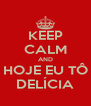 KEEP CALM AND HOJE EU TÔ DELÍCIA - Personalised Poster A4 size