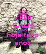 KEEP CALM AND hoje faço anos - Personalised Poster A4 size