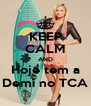 KEEP CALM AND Hoje tem a Demi no TCA - Personalised Poster A4 size