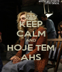 KEEP CALM AND HOJE TEM AHS - Personalised Poster A4 size