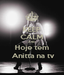 KEEP CALM AND Hoje tem  Anitta na tv - Personalised Poster A4 size