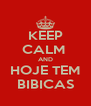 KEEP CALM  AND HOJE TEM BIBICAS - Personalised Poster A4 size