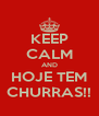 KEEP CALM AND HOJE TEM CHURRAS!! - Personalised Poster A4 size