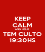 KEEP CALM AND HOJE TEM CULTO 19:30HS - Personalised Poster A4 size