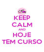 KEEP CALM AND HOJE TEM CURSO - Personalised Poster A4 size