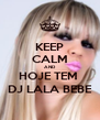 KEEP CALM AND HOJE TEM  DJ LALA BEBE - Personalised Poster A4 size