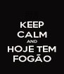 KEEP CALM AND HOJE TEM FOGÃO - Personalised Poster A4 size
