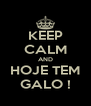 KEEP CALM AND HOJE TEM GALO ! - Personalised Poster A4 size