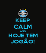 KEEP CALM AND HOJE TEM JOGÃO! - Personalised Poster A4 size