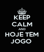 KEEP CALM AND HOJE TEM JOGO  - Personalised Poster A4 size