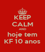 KEEP CALM AND hoje tem KF 10 anos - Personalised Poster A4 size