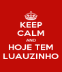 KEEP CALM AND HOJE TEM LUAUZINHO - Personalised Poster A4 size
