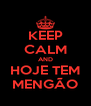 KEEP CALM AND HOJE TEM MENGÃO - Personalised Poster A4 size