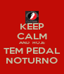 KEEP CALM AND  HOJE TEM PEDAL NOTURNO - Personalised Poster A4 size