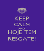 KEEP CALM AND HOJE TEM RESGATE! - Personalised Poster A4 size