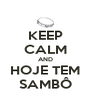 KEEP CALM AND HOJE TEM SAMBÔ - Personalised Poster A4 size