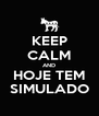 KEEP CALM AND HOJE TEM SIMULADO - Personalised Poster A4 size