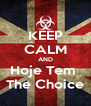 KEEP CALM AND Hoje Tem  The Choice - Personalised Poster A4 size