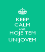 KEEP CALM AND HOJE TEM UNIJOVEM - Personalised Poster A4 size