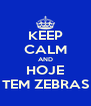 KEEP CALM AND HOJE TEM ZEBRAS - Personalised Poster A4 size