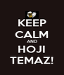 KEEP CALM AND HOJI TEMAZ! - Personalised Poster A4 size
