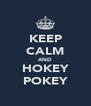 KEEP CALM AND HOKEY POKEY - Personalised Poster A4 size