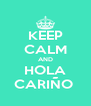 KEEP CALM AND HOLA CARIÑO  - Personalised Poster A4 size