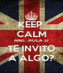 KEEP  CALM AND...HOLA :D TE INVITO A ALGO? - Personalised Poster A4 size