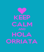 KEEP CALM AND HOLA ORRIATA - Personalised Poster A4 size